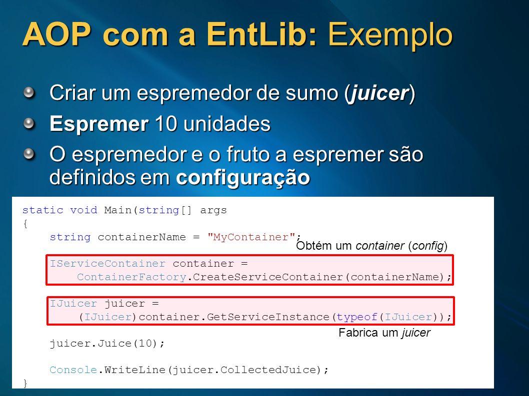AOP com a EntLib: Exemplo Criar um espremedor de sumo (juicer) Espremer 10 unidades O espremedor e o fruto a espremer são definidos em configuração st
