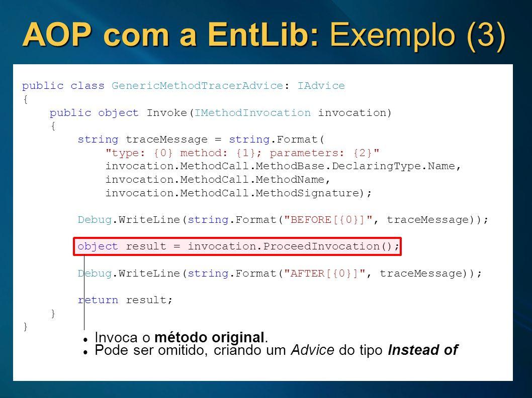AOP com a EntLib: Exemplo (3) public class GenericMethodTracerAdvice: IAdvice { public object Invoke(IMethodInvocation invocation) { string traceMessa