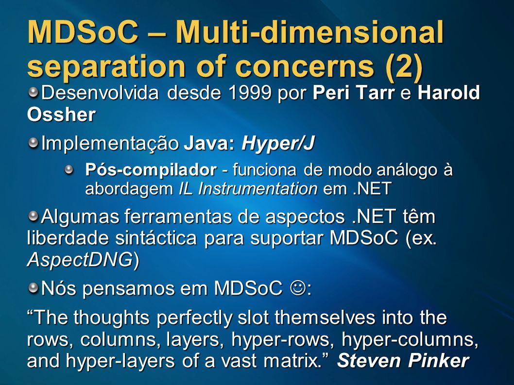 MDSoC – Multi-dimensional separation of concerns (2) Desenvolvida desde 1999 por Peri Tarr e Harold Ossher Implementação Java: Hyper/J Pós-compilador