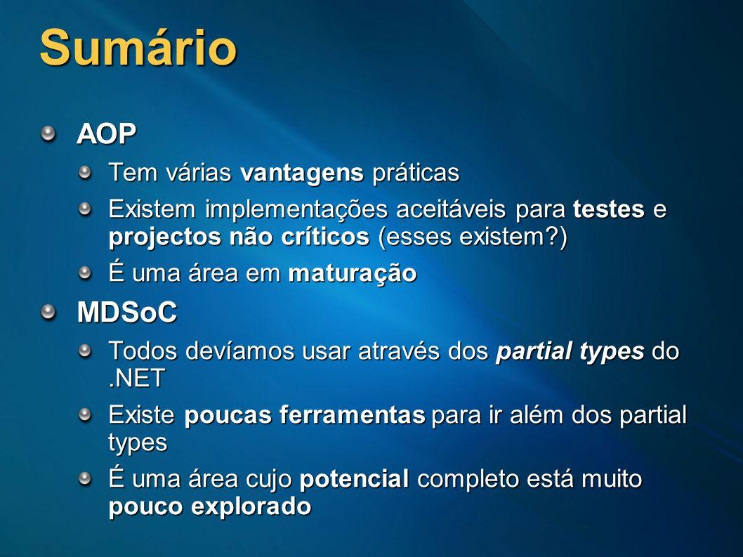Sumário AOP Tem várias vantagens práticas Existem implementações aceitáveis para testes e projectos não críticos (esses existem?) É uma área em matura
