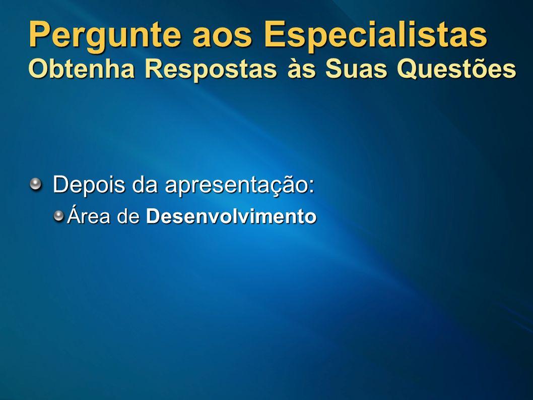 Pergunte aos Especialistas Obtenha Respostas às Suas Questões Depois da apresentação: Área de Desenvolvimento