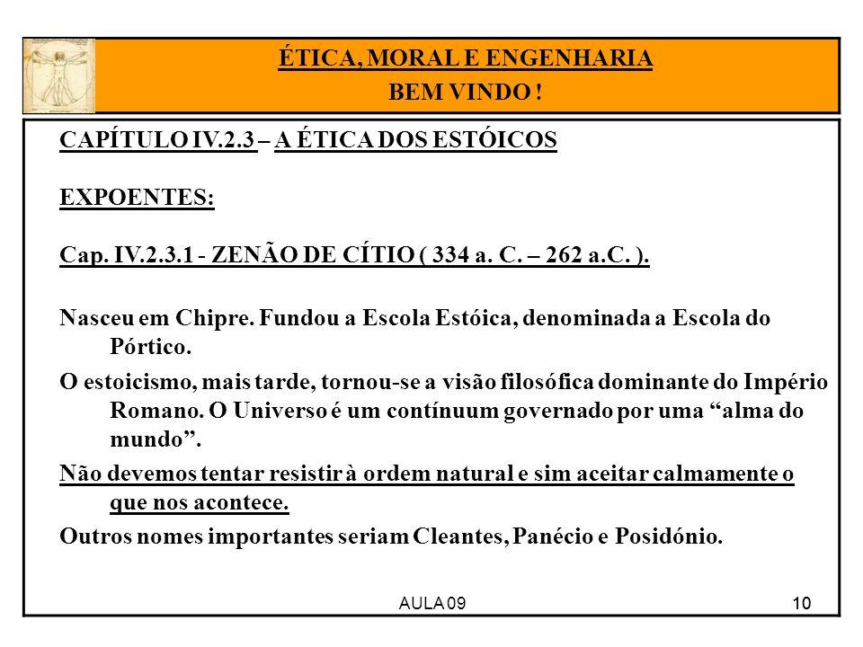 AULA 09 10 CAPÍTULO IV.2.3 – A ÉTICA DOS ESTÓICOS EXPOENTES: Cap. IV.2.3.1 - ZENÃO DE CÍTIO ( 334 a. C. – 262 a.C. ). Nasceu em Chipre. Fundou a Escol