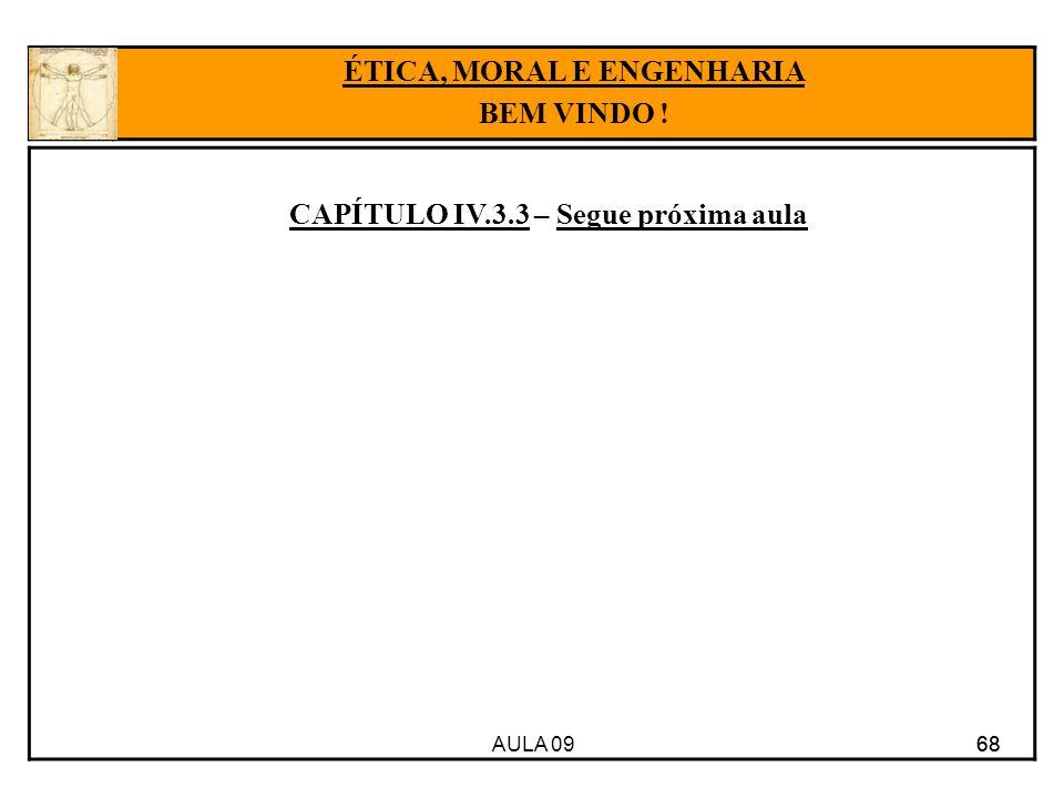 AULA 09 68 CAPÍTULO IV.3.3 – Segue próxima aula 68 ÉTICA, MORAL E ENGENHARIA BEM VINDO !
