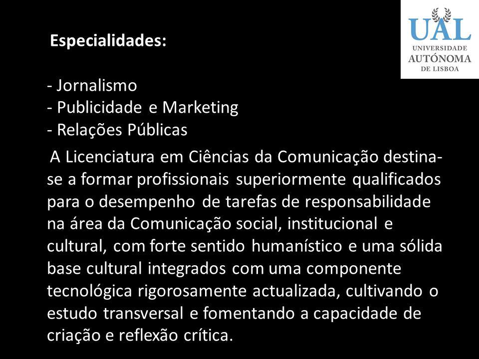 Cursos Licenciaturas: Ciências da Comunicação A Universidade Autónoma de Lisboa, a primeira Universidade privada a criar uma licenciatura em Ciências