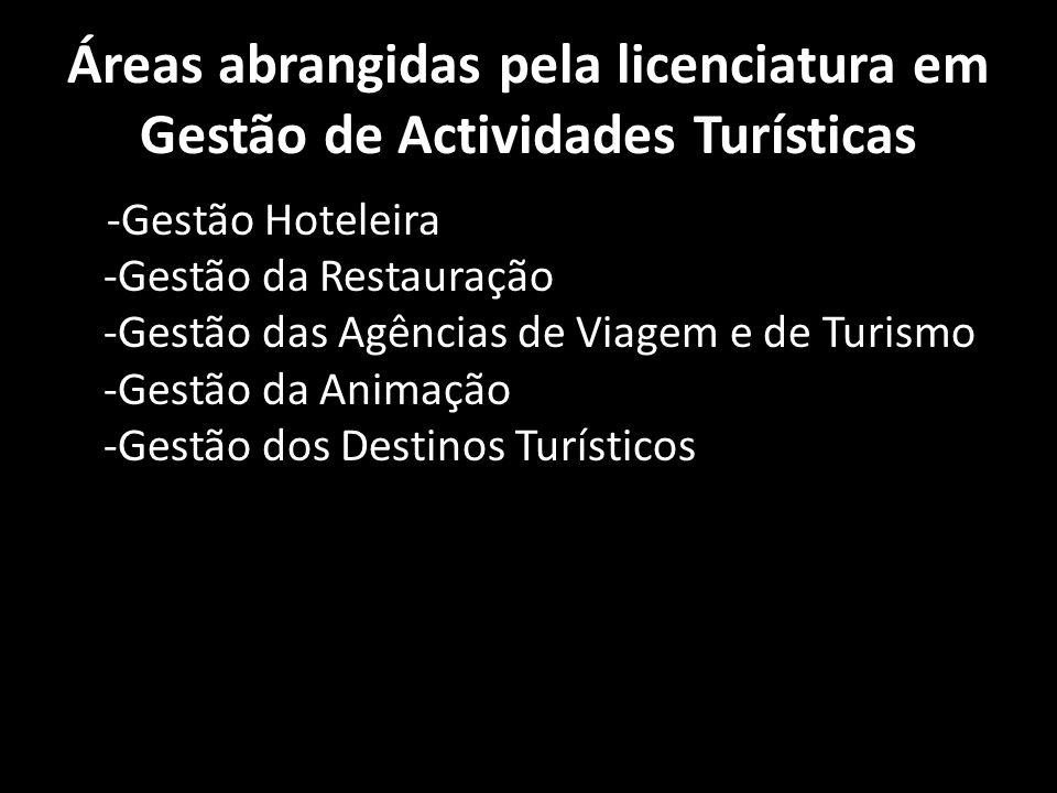 Licenciatura em Gestão de Actividades Turísticas Especialidades: -Gestão de Empresas do Turismo -Planeamento Estratégico dos Destinos Turísticos A lic