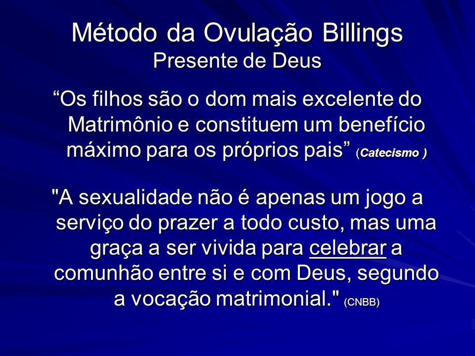 Método da Ovulação Billings Presente de Deus Os filhos são o dom mais excelente do Matrimônio e constituem um benefício máximo para os próprios pais (