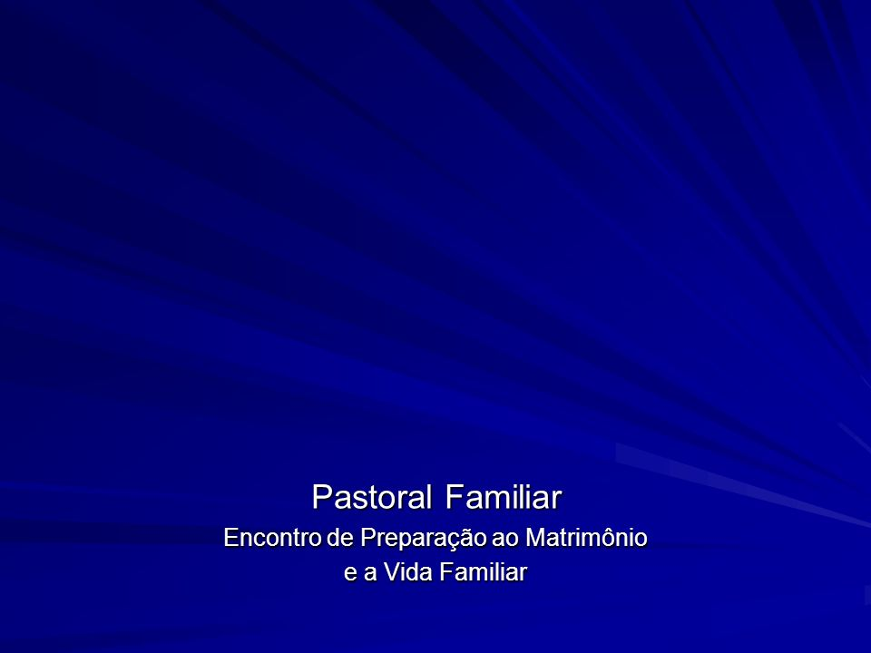 Pastoral Familiar Encontro de Preparação ao Matrimônio e a Vida Familiar