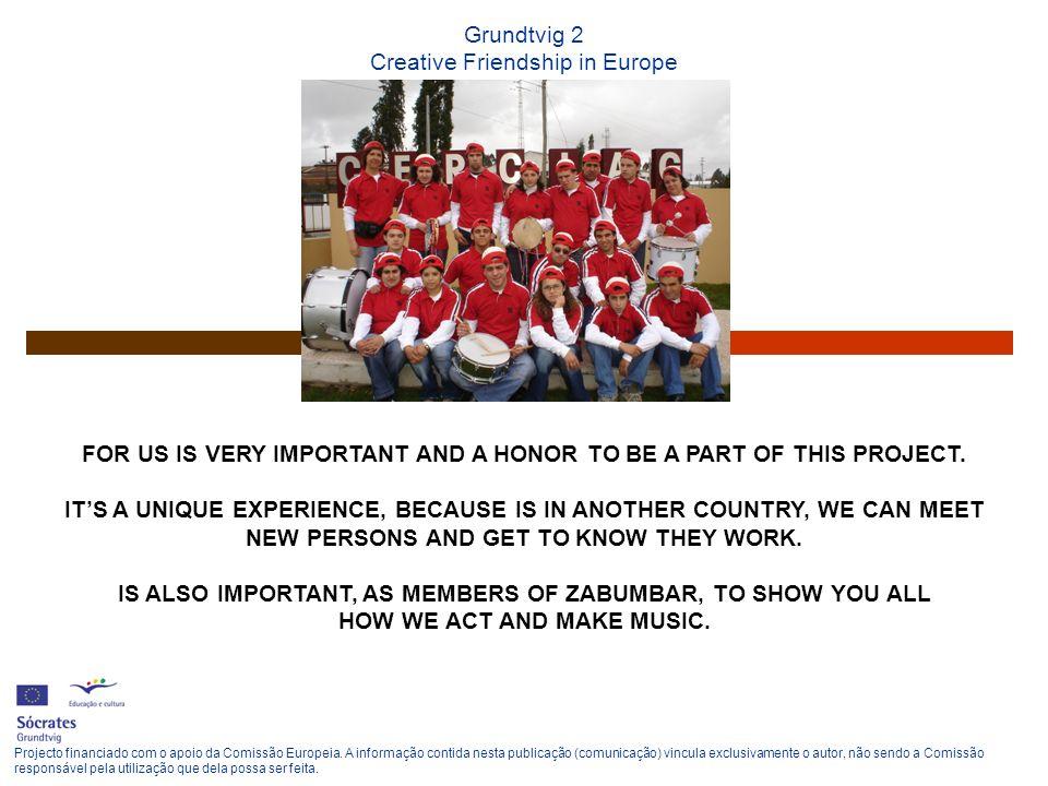 Grundtvig 2 Creative Friendship in Europe Projecto financiado com o apoio da Comissão Europeia. A informação contida nesta publicação (comunicação) vi