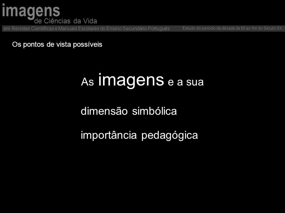 dimensão simbólica As imagens e a sua de Ciências da Vida em Revistas Científicas e Manuais Escolares do Ensino Secundário Português Estudo do período
