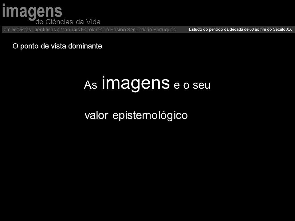 valor epistemológico de Ciências da Vida em Revistas Científicas e Manuais Escolares do Ensino Secundário Português Estudo do período da década de 60