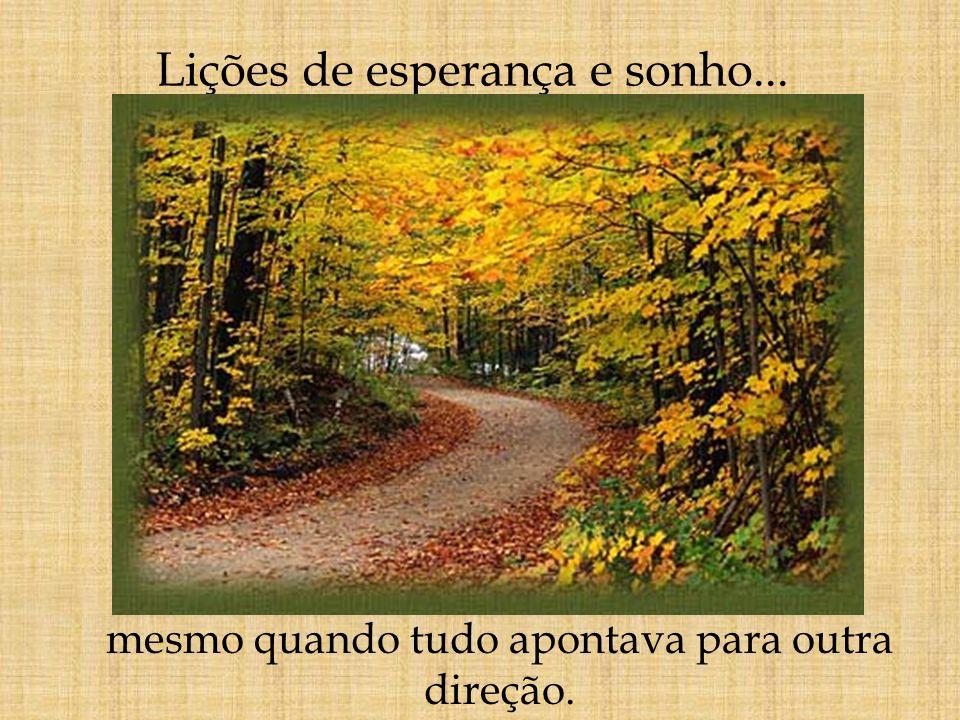 Lições de esperança e sonho... mesmo quando tudo apontava para outra direção.