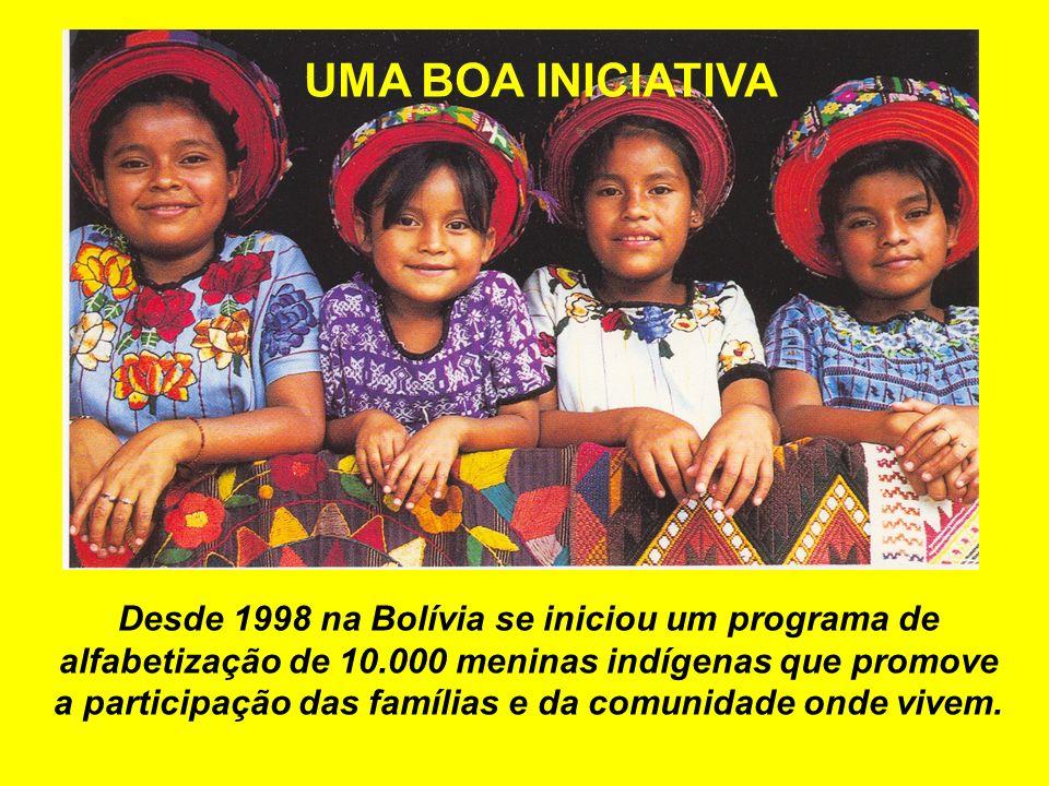 Desde 1998 na Bolívia se iniciou um programa de alfabetização de 10.000 meninas indígenas que promove a participação das famílias e da comunidade onde