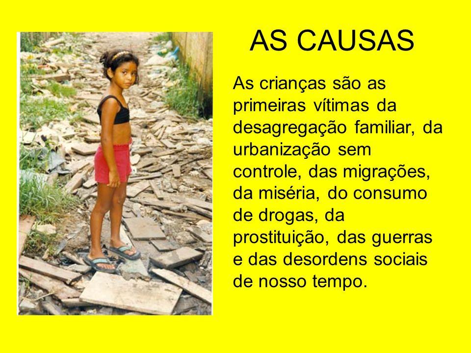As crianças são as primeiras vítimas da desagregação familiar, da urbanização sem controle, das migrações, da miséria, do consumo de drogas, da prosti
