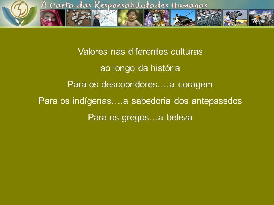 Valores nas diferentes culturas ao longo da história Para os descobridores….a coragem Para os indígenas….a sabedoria dos antepassdos Para os gregos…a