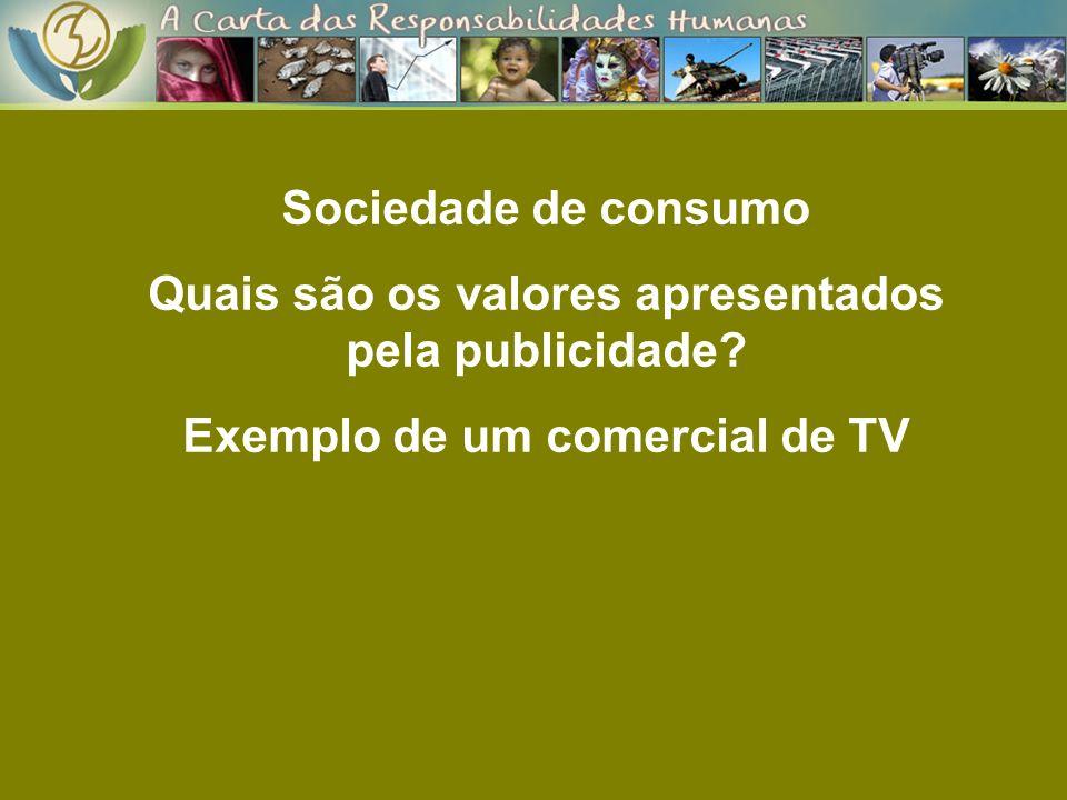 Sociedade de consumo Comerciais para crianças Criança de 4 anos não entende que o comercial acabou e só aos 12 anos reflete sobre o caráter persuasivo da publicidade No Brasil crianças passam em média 4 horas e 54 minutos por dia em frente a TV Problemas causados: má alimentação, sexualidade antecipada, consumo sem limites….
