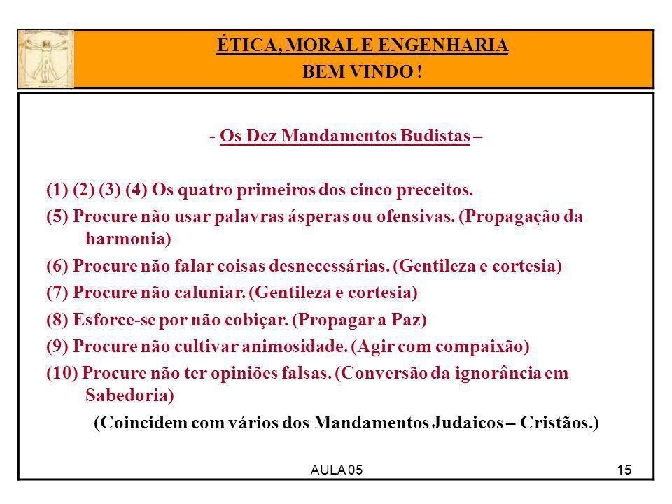 AULA 05 15 - Os Dez Mandamentos Budistas – (1) (2) (3) (4) Os quatro primeiros dos cinco preceitos. (5) Procure não usar palavras ásperas ou ofensivas
