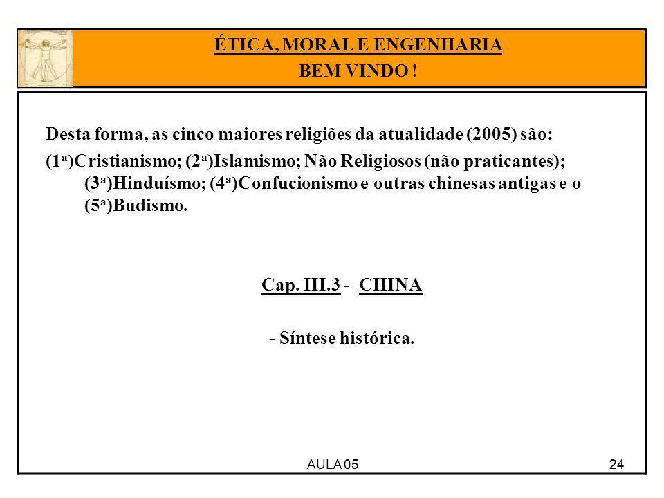 AULA 05 24 Desta forma, as cinco maiores religiões da atualidade (2005) são: (1 a )Cristianismo; (2 a )Islamismo; Não Religiosos (não praticantes); (3