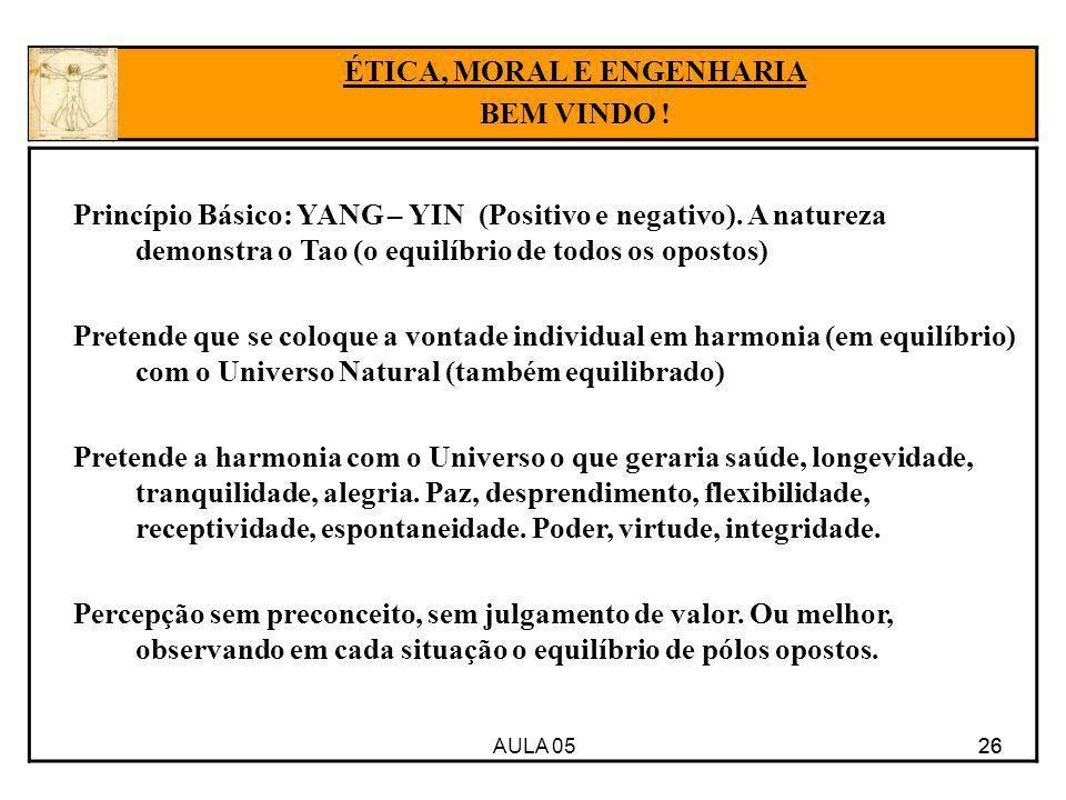 AULA 05 26 Princípio Básico: YANG – YIN (Positivo e negativo). A natureza demonstra o Tao (o equilíbrio de todos os opostos) Pretende que se coloque a