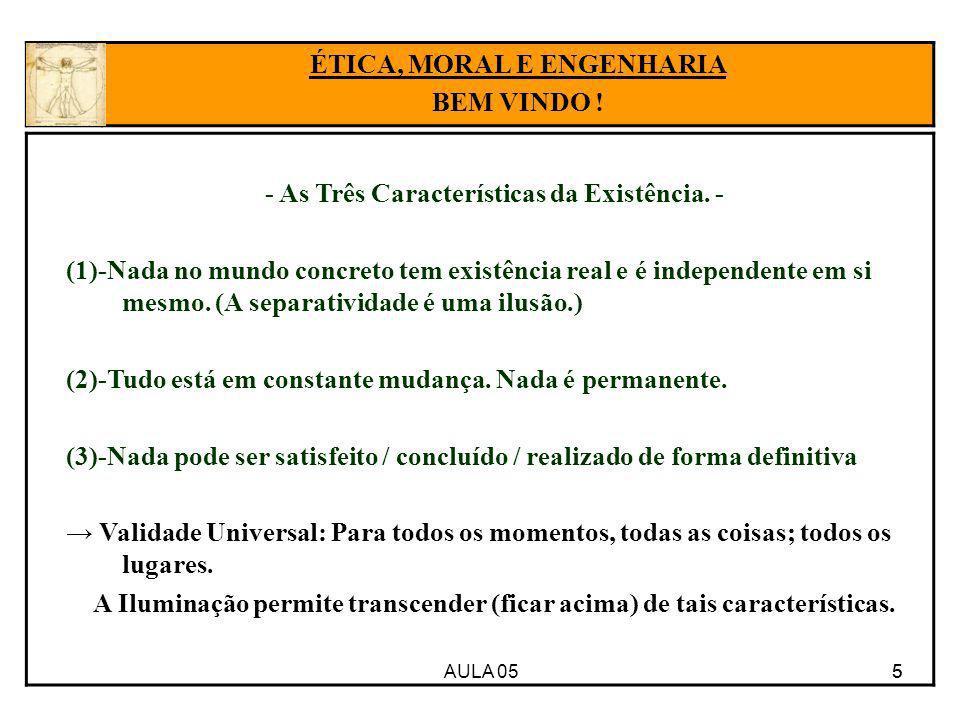 AULA 05 5 - As Três Características da Existência. - (1)-Nada no mundo concreto tem existência real e é independente em si mesmo. (A separatividade é