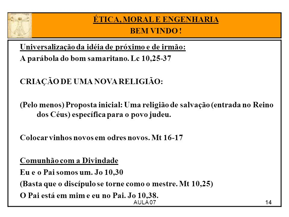AULA 07 14 Universalização da idéia de próximo e de irmão: A parábola do bom samaritano. Lc 10,25-37 CRIAÇÃO DE UMA NOVA RELIGIÃO: (Pelo menos) Propos