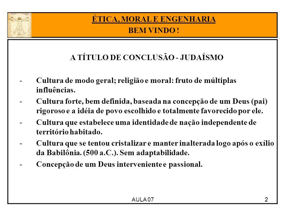 AULA 07 2 A TÍTULO DE CONCLUSÃO - JUDAÍSMO -Cultura de modo geral; religião e moral: fruto de múltiplas influências. -Cultura forte, bem definida, bas