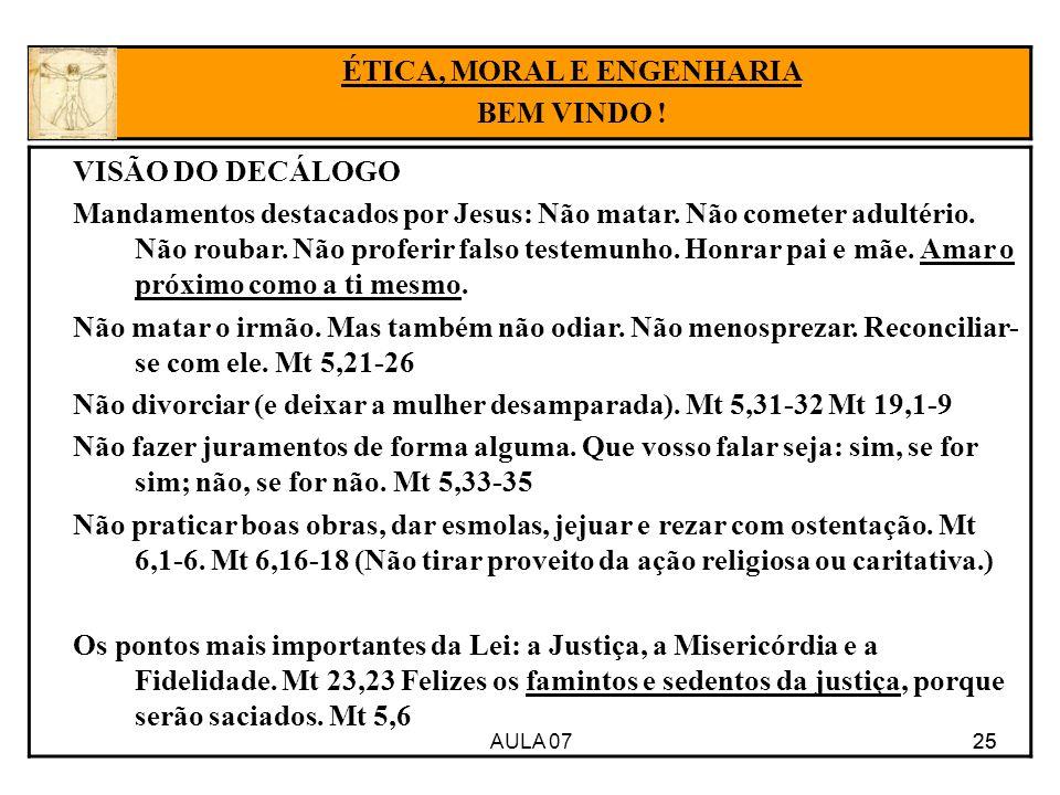 AULA 07 25 VISÃO DO DECÁLOGO Mandamentos destacados por Jesus: Não matar. Não cometer adultério. Não roubar. Não proferir falso testemunho. Honrar pai
