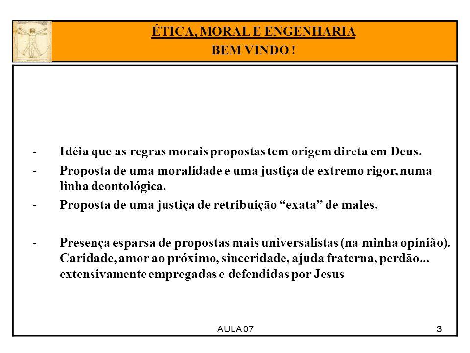 AULA 07 3 -Idéia que as regras morais propostas tem origem direta em Deus. -Proposta de uma moralidade e uma justiça de extremo rigor, numa linha deon