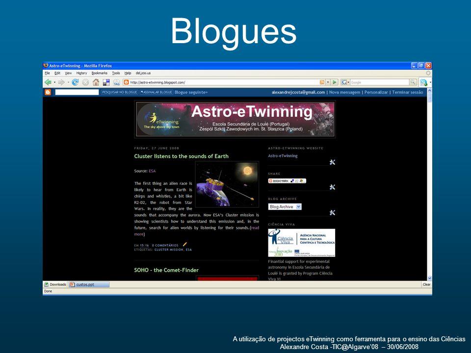 A utilização de projectos eTwinning como ferramenta para o ensino das Ciências Alexandre Costa -TIC@Algarve08 – 30/06/2008 Blogues