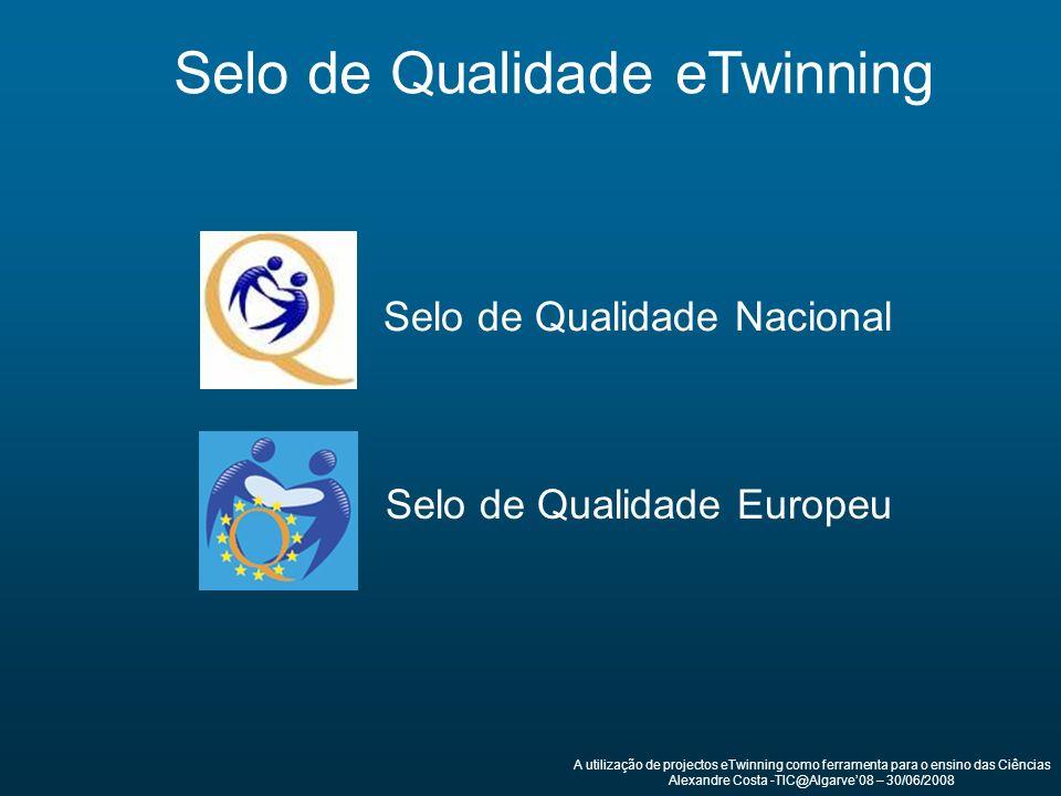 A utilização de projectos eTwinning como ferramenta para o ensino das Ciências Alexandre Costa -TIC@Algarve08 – 30/06/2008 Selo de Qualidade eTwinning