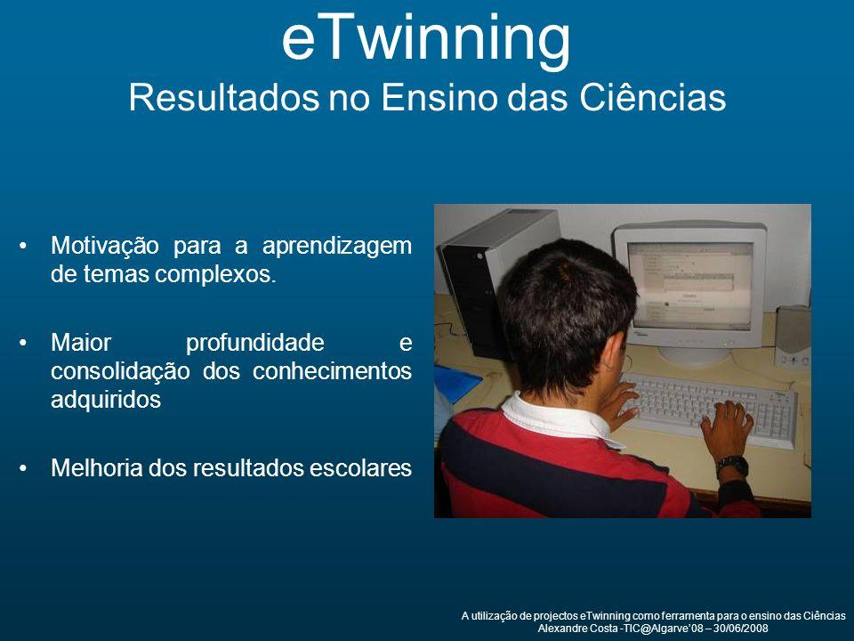 eTwinning Resultados no Ensino das Ciências Motivação para a aprendizagem de temas complexos. Maior profundidade e consolidação dos conhecimentos adqu