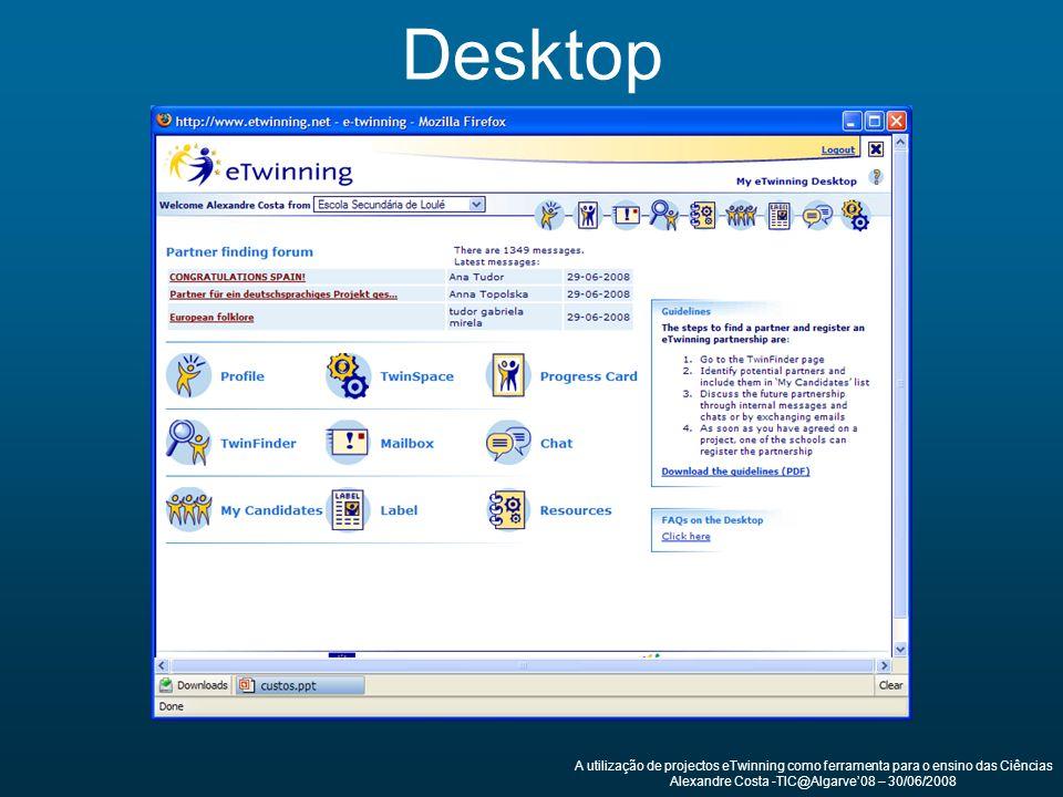 A utilização de projectos eTwinning como ferramenta para o ensino das Ciências Alexandre Costa -TIC@Algarve08 – 30/06/2008 Desktop