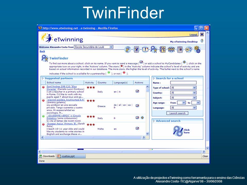 A utilização de projectos eTwinning como ferramenta para o ensino das Ciências Alexandre Costa -TIC@Algarve08 – 30/06/2008 TwinFinder