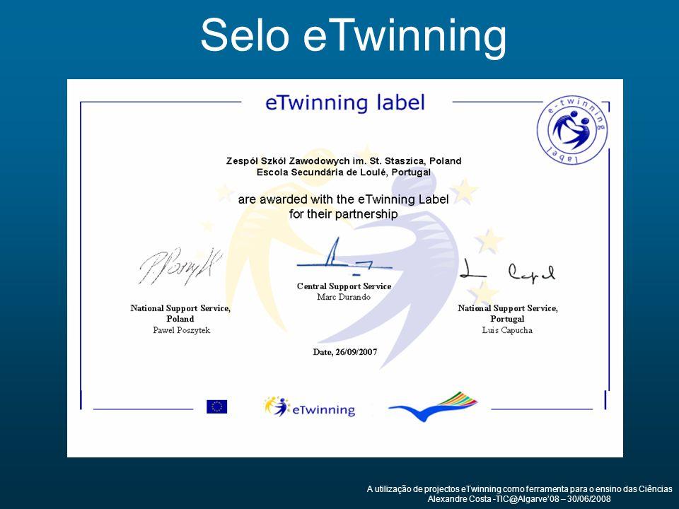 A utilização de projectos eTwinning como ferramenta para o ensino das Ciências Alexandre Costa -TIC@Algarve08 – 30/06/2008 Selo eTwinning