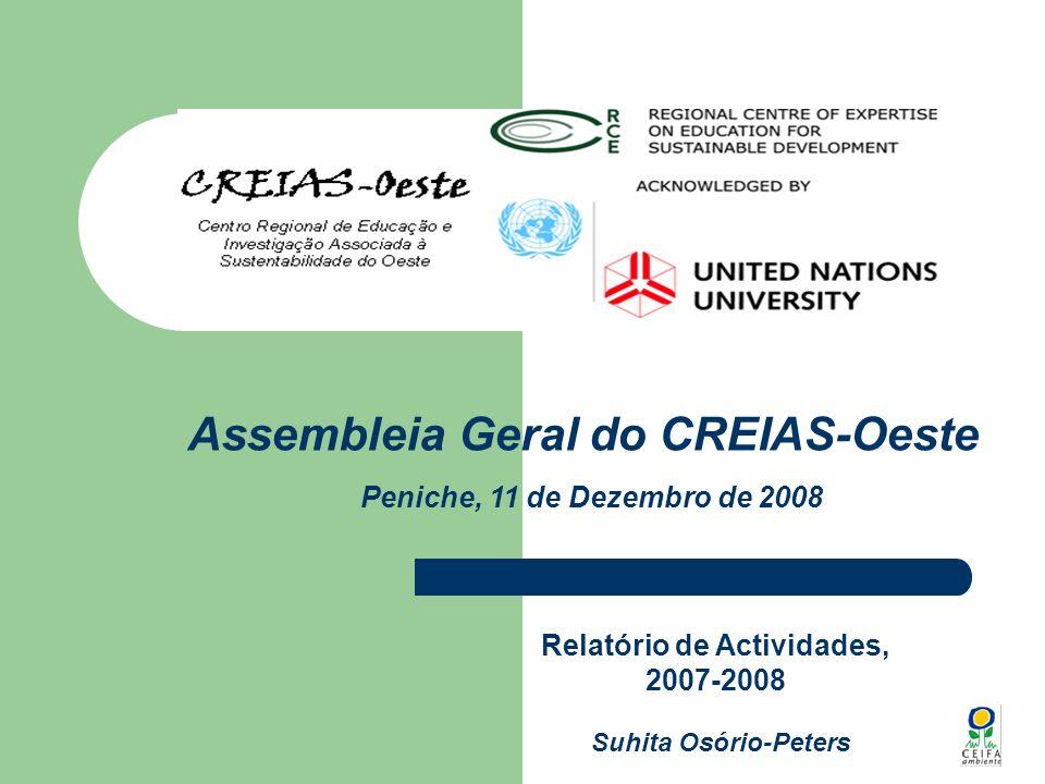 Actividades em 2007 Primeira Assembleia Geral (Dezembro) Participação do CREIAS no Meeting of European RCE (Malmö, Dezembro) Elaboração do Plano de Actividades para 2008 (4 Workshops, criação do site, vários eventos a nível regional e nacional em que o CREIAS foi apresentado)