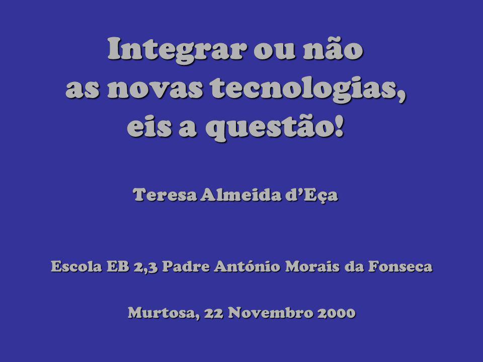 Conteúdos da apresentação 1.atitudes comuns dos professores 2.como tentar mudar a situação 3.razões para integrar as novas tecnologias na prática lectiva Murtosa, 22 Novembro 2000