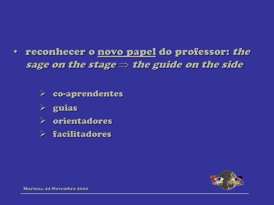 reconhecer o novo papel do professor: the sage on the stage the guide on the sidereconhecer o novo papel do professor: the sage on the stage the guide