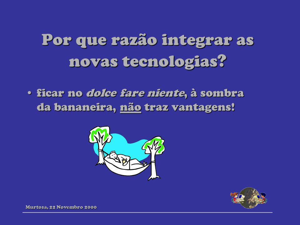 Por que razão integrar as novas tecnologias ? ficar no dolce fare niente, à sombra da bananeira, não traz vantagens!ficar no dolce fare niente, à somb