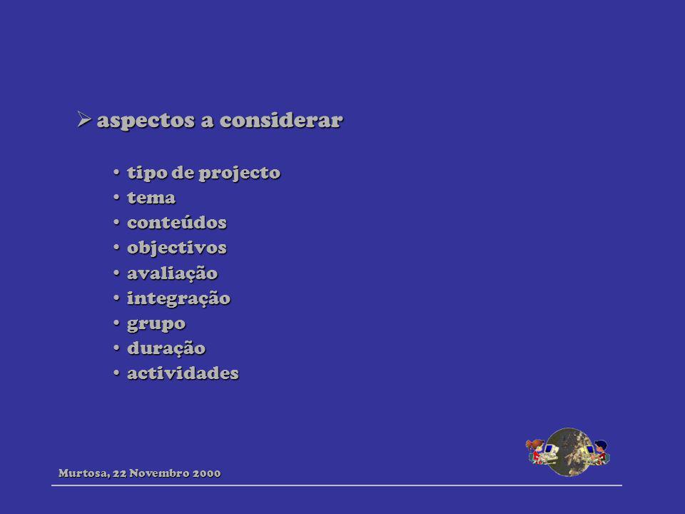 aspectos a considerar aspectos a considerar tipo de projectotipo de projecto tematema conteúdosconteúdos objectivosobjectivos avaliaçãoavaliação integ