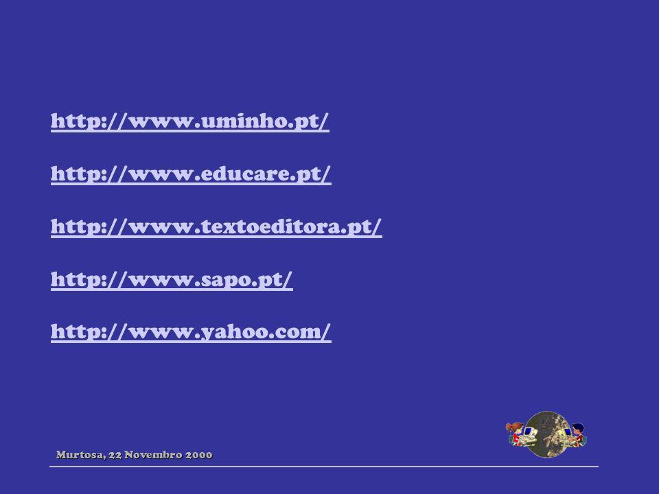 http://www.uminho.pt/ http://www.educare.pt/ http://www.textoeditora.pt/ http://www.sapo.pt/ http://www.yahoo.com/ Murtosa, 22 Novembro 2000
