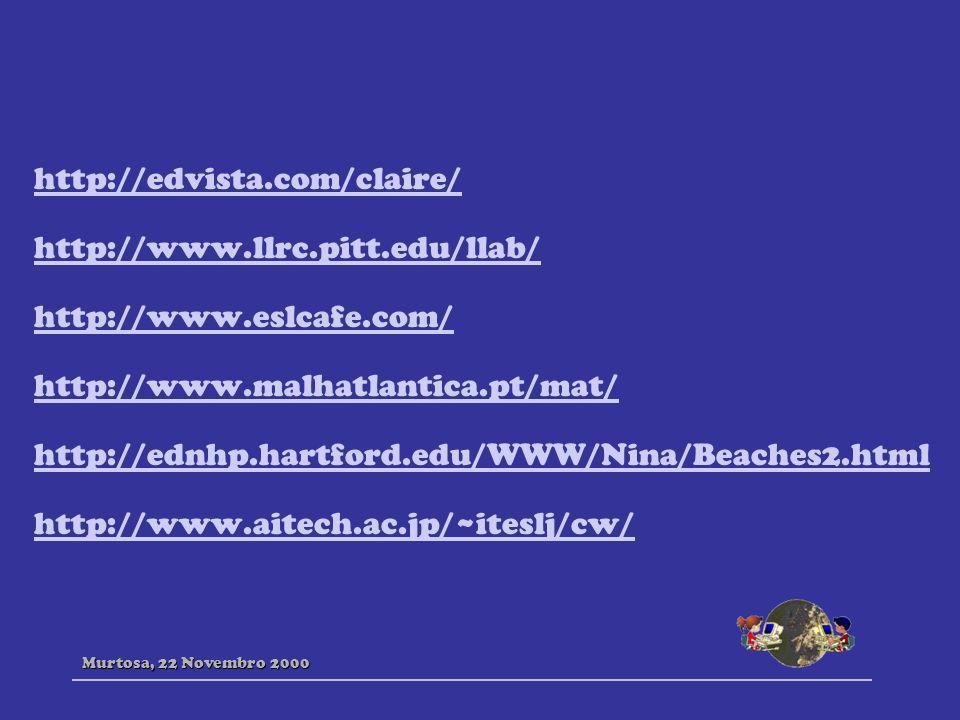 http://edvista.com/claire/ http://www.llrc.pitt.edu/llab/ http://www.eslcafe.com/ http://www.malhatlantica.pt/mat/ http://ednhp.hartford.edu/WWW/Nina/