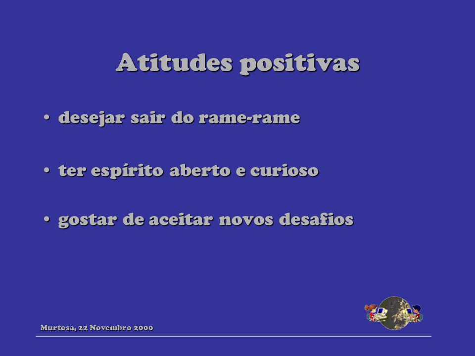 Atitudes positivas desejar sair do rame-ramedesejar sair do rame-rame ter espírito aberto e curiosoter espírito aberto e curioso gostar de aceitar nov