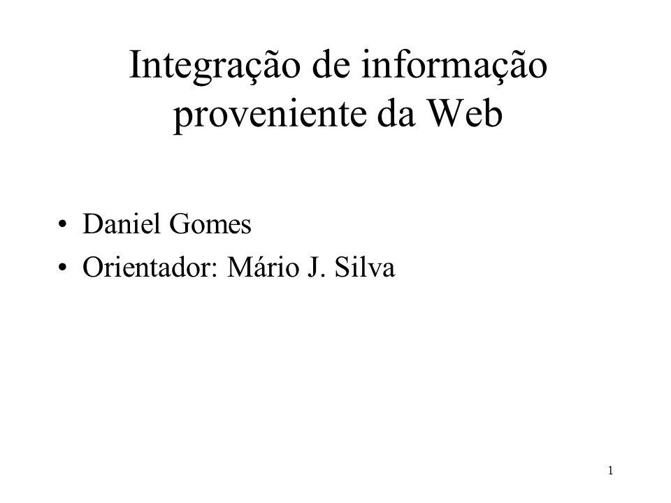 1 Integração de informação proveniente da Web Daniel Gomes Orientador: Mário J. Silva