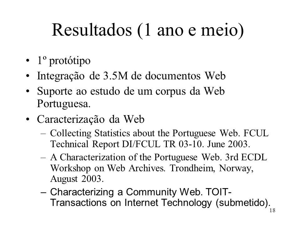 18 Resultados (1 ano e meio) 1º protótipo Integração de 3.5M de documentos Web Suporte ao estudo de um corpus da Web Portuguesa. Caracterização da Web