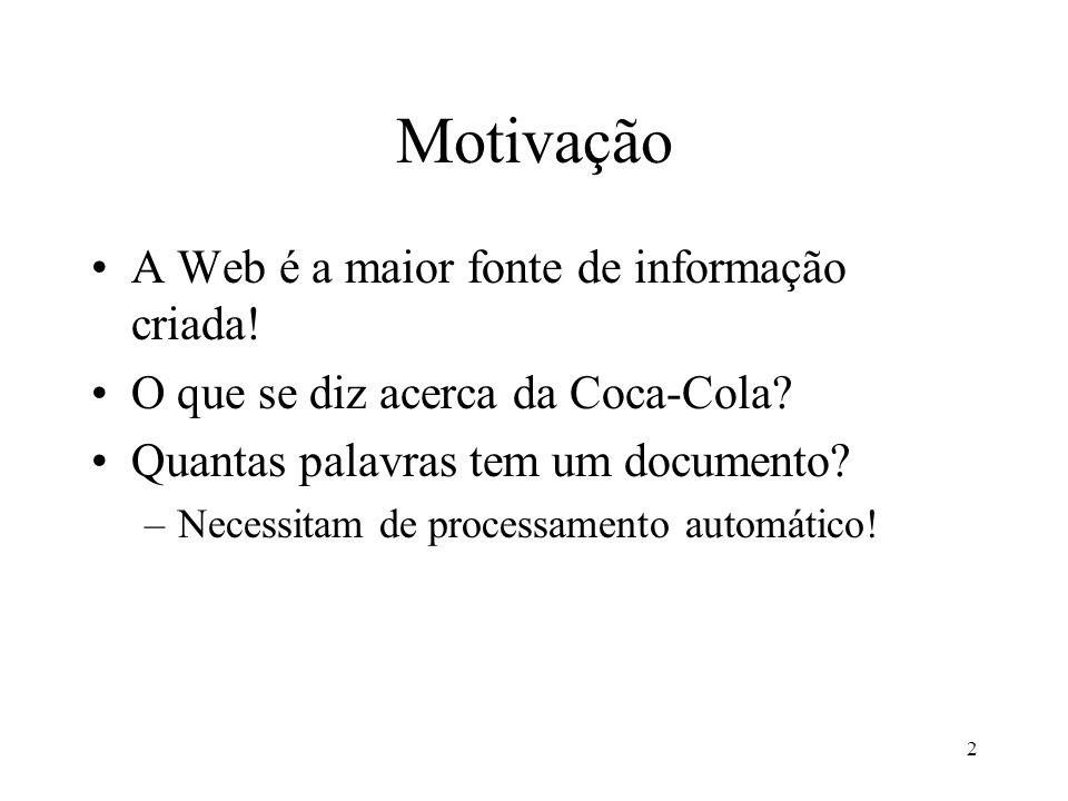 2 Motivação A Web é a maior fonte de informação criada! O que se diz acerca da Coca-Cola? Quantas palavras tem um documento? –Necessitam de processame
