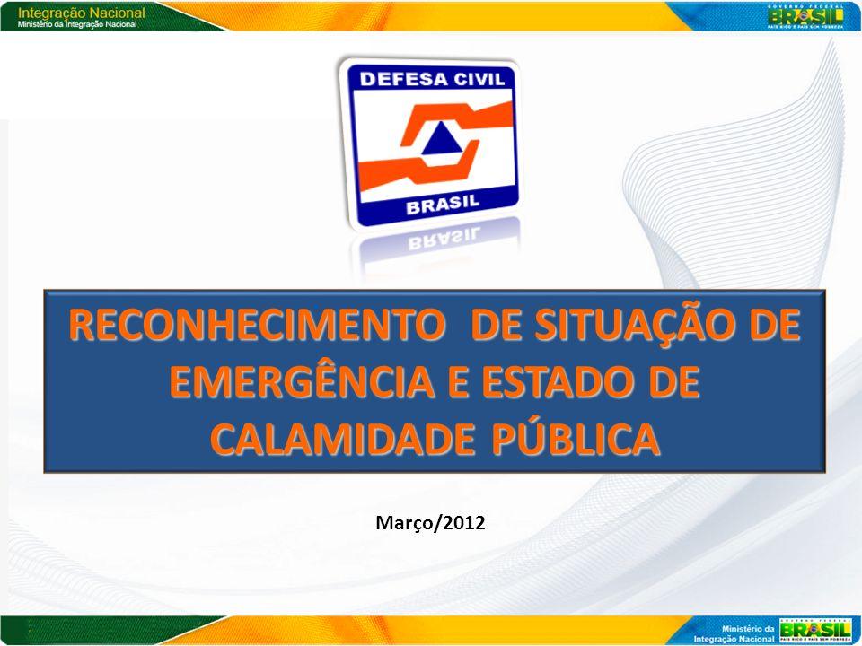 Março/2012 RECONHECIMENTO DE SITUAÇÃO DE EMERGÊNCIA E ESTADO DE CALAMIDADE PÚBLICA