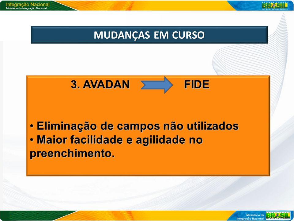 MUDANÇAS EM CURSO 3. AVADAN FIDE 3. AVADAN FIDE Eliminação de campos não utilizados Eliminação de campos não utilizados Maior facilidade e agilidade n