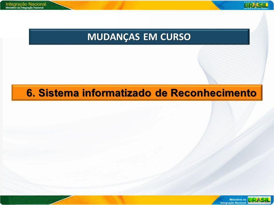 MUDANÇAS EM CURSO 6. Sistema informatizado de Reconhecimento 6. Sistema informatizado de Reconhecimento