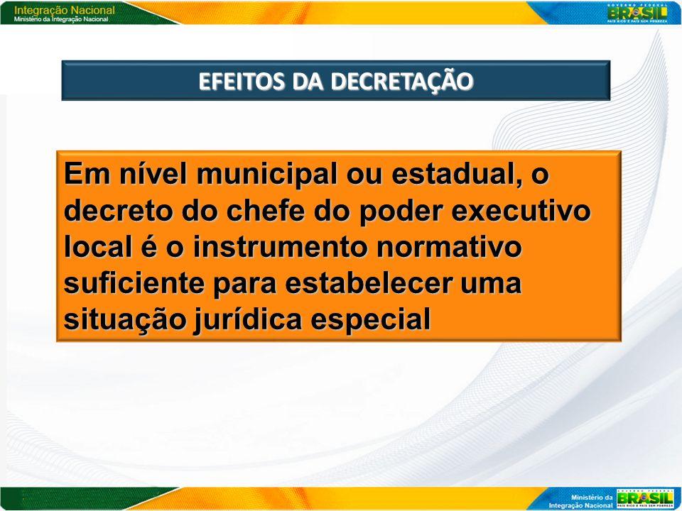 EFEITOS DA DECRETAÇÃO Em nível municipal ou estadual, o decreto do chefe do poder executivo local é o instrumento normativo suficiente para estabelece