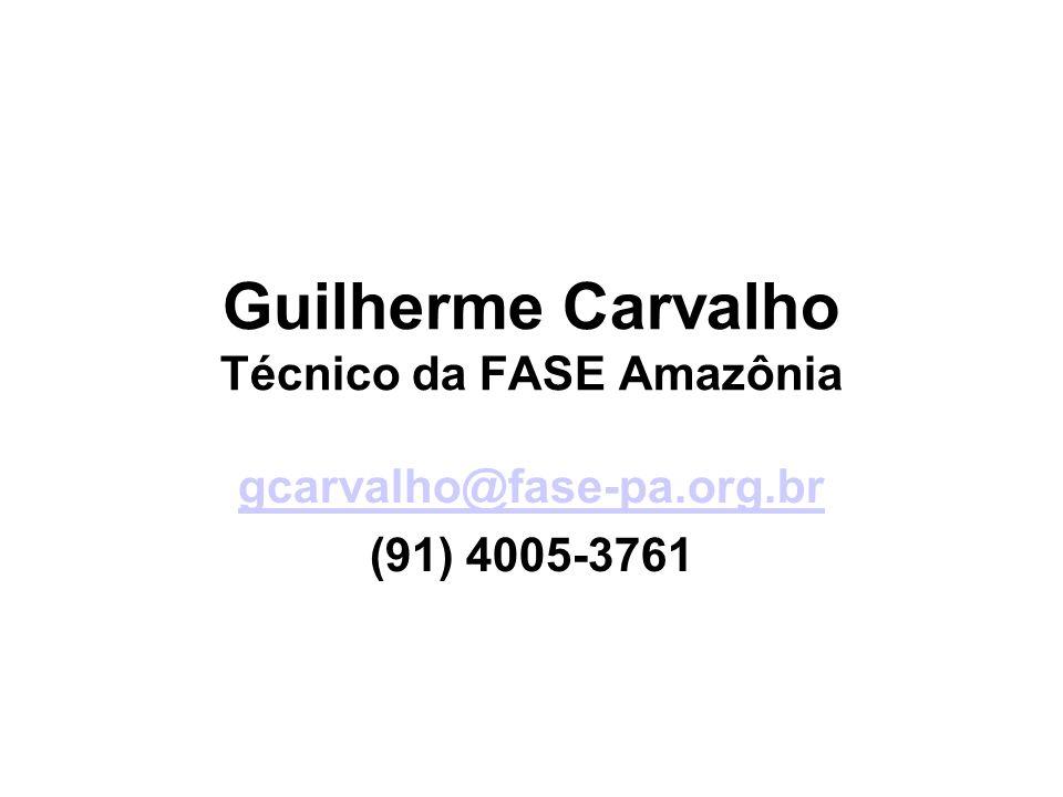 Guilherme Carvalho Técnico da FASE Amazônia gcarvalho@fase-pa.org.br (91) 4005-3761