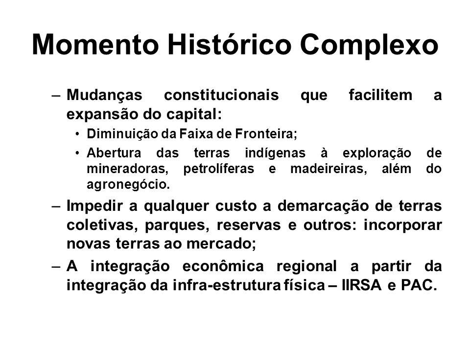 Momento Histórico Complexo –Mudanças constitucionais que facilitem a expansão do capital: Diminuição da Faixa de Fronteira; Abertura das terras indíge
